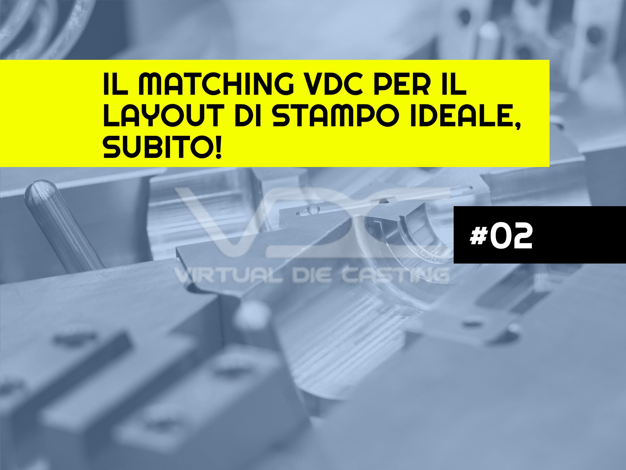 Il Matching VDC per il layout di stampo ideale, subito!